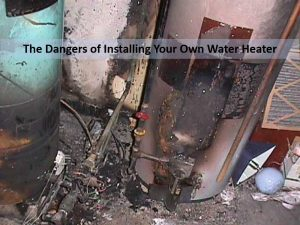 dangers-of-installing-your-own-water-heater